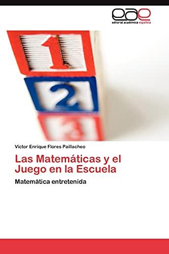 9783845484501: Las Matemáticas y el Juego en la Escuela: Matemática entretenida (Spanish Edition)