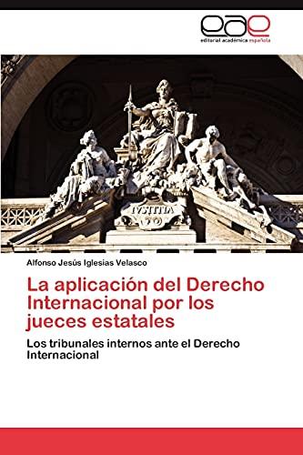 La Aplicacion del Derecho Internacional Por Los Jueces Estatales: Alfonso Jesús Iglesias Velasco