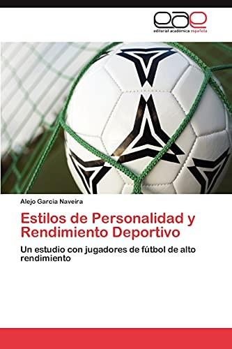 9783845484679: Estilos de Personalidad y Rendimiento Deportivo: Un estudio con jugadores de fútbol de alto rendimiento (Spanish Edition)