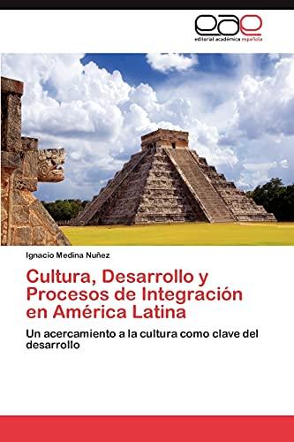 Cultura, Desarrollo y Procesos de Integracion En America Latina: Ignacio Medina Nunez