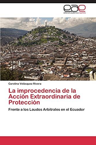9783845485188: La improcedencia de la Acción Extraordinaria de Protección: Frente a los Laudos Arbitrales en el Ecuador (Spanish Edition)