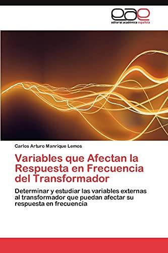 9783845485324: Variables que Afectan la Respuesta en Frecuencia del Transformador: Determinar y estudiar las variables externas al transformador que puedan afectar su respuesta en frecuencia (Spanish Edition)