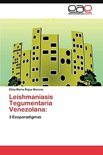 9783845485430: Leishmaniasis Tegumentaria Venezolana:: 3 Ecoparadigmas (Spanish Edition)