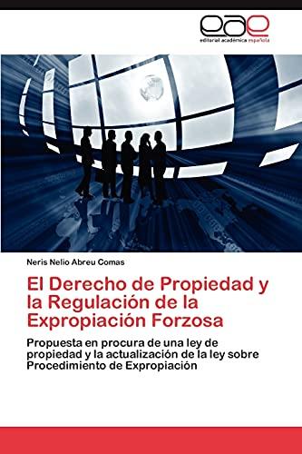 9783845485621: El Derecho de Propiedad y la Regulación de la Expropiación Forzosa: Propuesta en procura de una ley de propiedad y la actualización de la ley sobre Procedimiento de Expropiación (Spanish Edition)