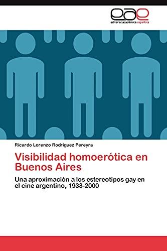 9783845485737: Visibilidad homoerótica en Buenos Aires: Una aproximación a los estereotipos gay en el cine argentino, 1933-2000 (Spanish Edition)