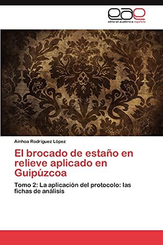 9783845486192: El brocado de estaño en relieve aplicado en Guipúzcoa: Tomo 2: La aplicación del protocolo: las fichas de análisis (Spanish Edition)