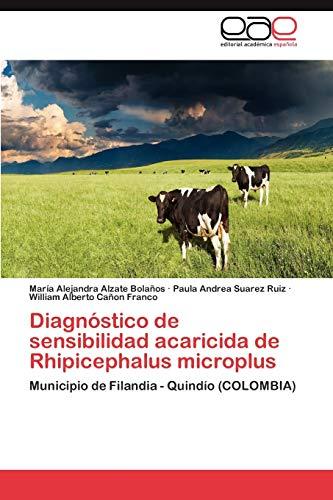 9783845486215: Diagnóstico de sensibilidad acaricida de Rhipicephalus microplus: Municipio de Filandia - Quindío (COLOMBIA) (Spanish Edition)