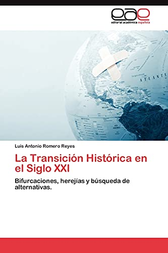 9783845486314: La Transición Histórica en el Siglo XXI: Bifurcaciones, herejías y búsqueda de alternativas. (Spanish Edition)