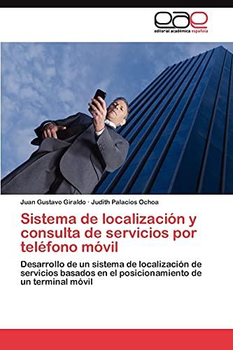 9783845486444: Sistema de localización y consulta de servicios por teléfono móvil: Desarrollo de un sistema de localización de servicios basados en el posicionamiento de un terminal móvil (Spanish Edition)
