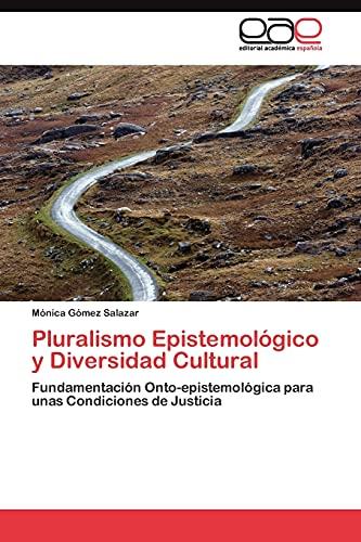 9783845486680: Pluralismo Epistemológico y Diversidad Cultural: Fundamentación Onto-epistemológica para unas Condiciones de Justicia (Spanish Edition)
