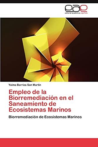 9783845486758: Empleo de la Biorremediación en el Saneamiento de Ecosistemas Marinos: Biorremediación de Ecosistemas Marinos (Spanish Edition)