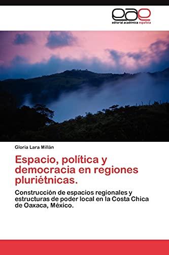 Espacio, Politica y Democracia En Regiones Plurietnicas.: Gloria Lara Millán