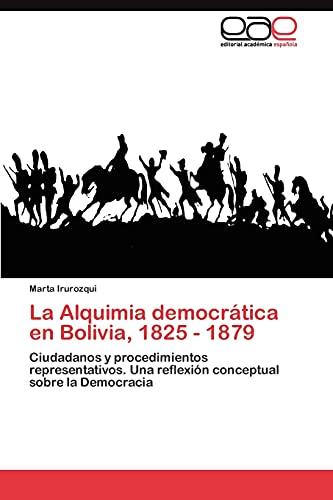 9783845487168: La Alquimia democrática en Bolivia, 1825 - 1879: Ciudadanos y procedimientos representativos. Una reflexión conceptual sobre la Democracia (Spanish Edition)