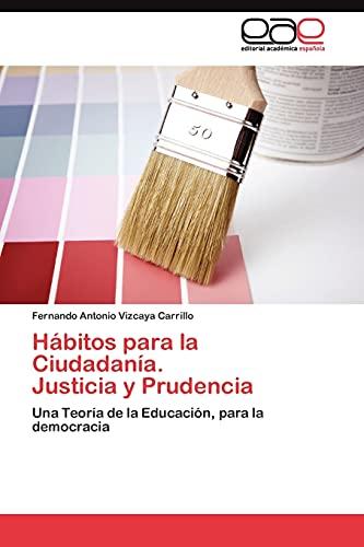 Habitos Para La Ciudadania. Justicia y Prudencia: Fernando Antonio Vizcaya Carrillo