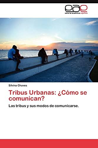 9783845487458: Tribus Urbanas: ¿Cómo se comunican?: Las tribus y sus modos de comunicarse. (Spanish Edition)