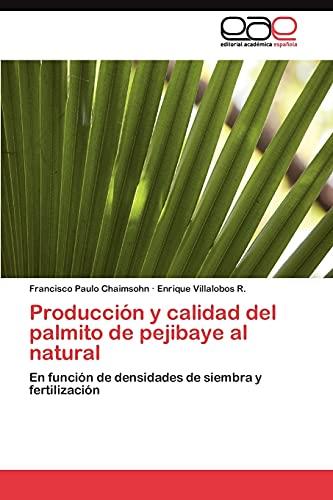 9783845487502: Producción y calidad del palmito de pejibaye al natural: En función de densidades de siembra y fertilización (Spanish Edition)
