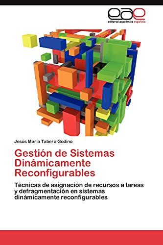 9783845488028: Gestión de Sistemas Dinámicamente Reconfigurables: Técnicas de asignación de recursos a tareas y defragmentación en sistemas dinámicamente reconfigurables (Spanish Edition)