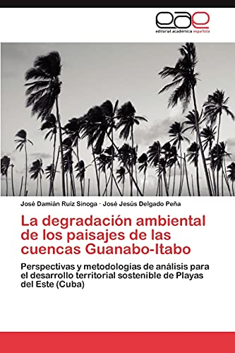 La Degradacion Ambiental de Los Paisajes de Las Cuencas Guanabo-Itabo: Josà Damián RuÃz Sinoga