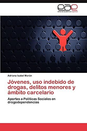 9783845488295: Jóvenes, uso indebido de drogas, delitos menores y ámbito carcelario: Aportes a Políticas Sociales en drogodependencias (Spanish Edition)