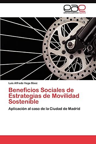 9783845488301: Beneficios Sociales de Estrategias de Movilidad Sostenible: Aplicación al caso de la Ciudad de Madrid (Spanish Edition)