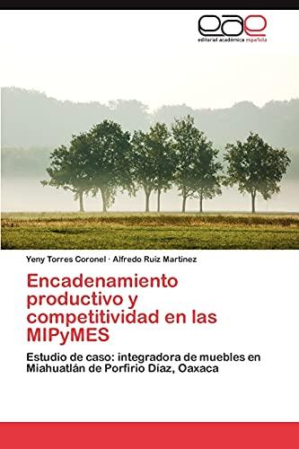 9783845489032: Encadenamiento productivo y competitividad en las MIPyMES: Estudio de caso: integradora de muebles en Miahuatlán de Porfirio Díaz, Oaxaca (Spanish Edition)