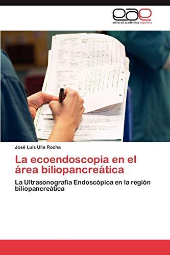 9783845489421: La ecoendoscopia en el área biliopancreática: La Ultrasonografía Endoscópica en la región biliopancreática (Spanish Edition)