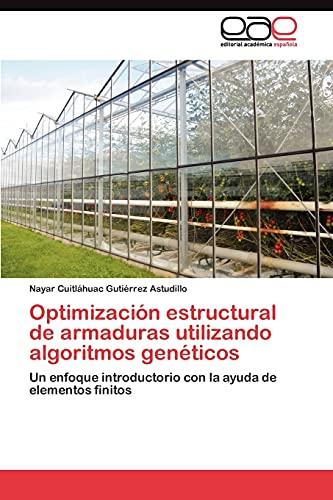 9783845489513: Optimización estructural de armaduras utilizando algoritmos genéticos: Un enfoque introductorio con la ayuda de elementos finitos (Spanish Edition)