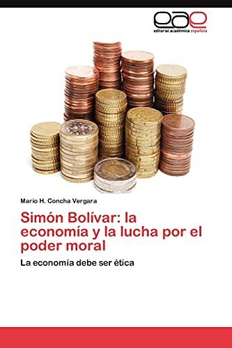 9783845489551: Simón Bolívar: la economía y la lucha por el poder moral
