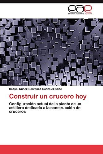 9783845489605: Construir un crucero hoy: Configuración actual de la planta de un astillero dedicado a la construcción de cruceros (Spanish Edition)