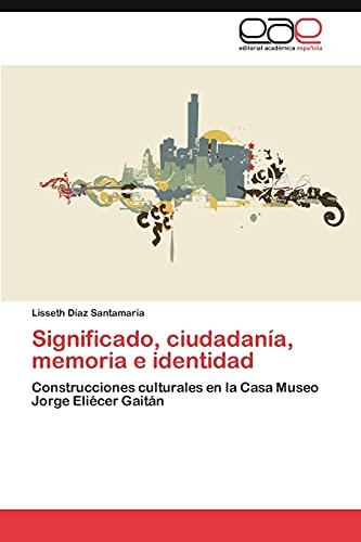 9783845489926: Significado, ciudadanía, memoria e identidad: Construcciones culturales en la Casa Museo Jorge Eliécer Gaitán (Spanish Edition)