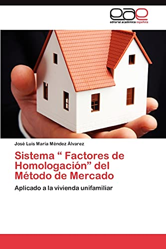 """9783845490472: Sistema """" Factores de Homologación"""" del Método de Mercado: Aplicado a la vivienda unifamiliar (Spanish Edition)"""