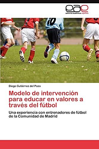 9783845490878: Modelo de intervención para educar en valores a través del fútbol: Una experiencia con entrenadores de fútbol de la Comunidad de Madrid (Spanish Edition)