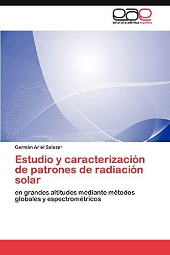 9783845490915: Estudio y caracterización de patrones de radiación solar: en grandes altitudes mediante métodos globales y espectrométricos (Spanish Edition)