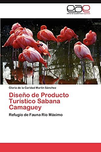 9783845490939: Diseño de Producto Turístico Sabana Camaguey: Refugio de Fauna Río Máximo (Spanish Edition)