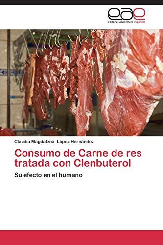 Consumo de Carne de res tratada con Clenbuterol: Su efecto en el humano (Spanish Edition): Claudia ...