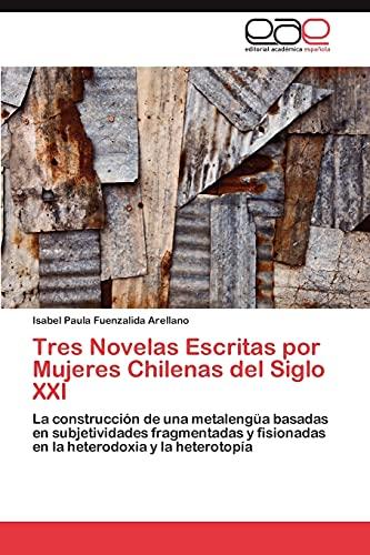 9783845491318: Tres Novelas Escritas por Mujeres Chilenas del Siglo XXI