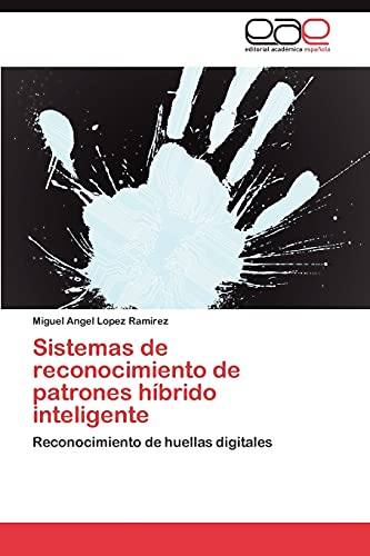 9783845491608: Sistemas de reconocimiento de patrones híbrido inteligente: Reconocimiento de huellas digitales (Spanish Edition)