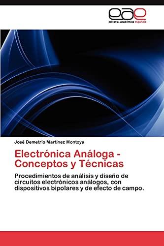 9783845491738: Electrónica Análoga - Conceptos y Técnicas: Procedimientos de análisis y diseño de circuitos electrónicos análogos, con dispositivos bipolares y de efecto de campo. (Spanish Edition)