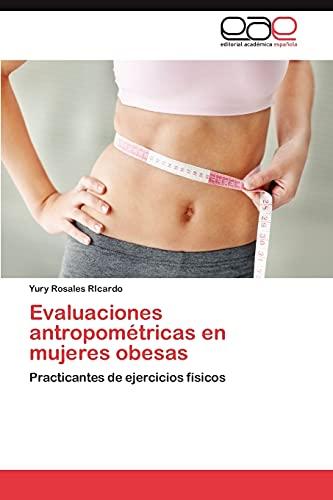 9783845492094: Evaluaciones antropométricas en mujeres obesas: Practicantes de ejercicios físicos (Spanish Edition)