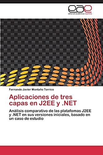 9783845492315: Aplicaciones de tres capas en J2EE y .NET: Análisis comparativo de las platafomas J2EE y .NET en sus versiones iniciales, basado en un caso de estudio (Spanish Edition)
