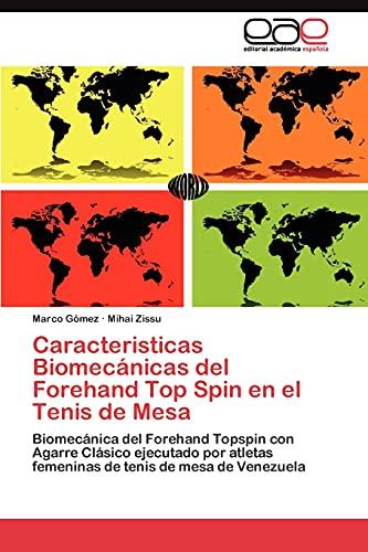 9783845492865: Caracteristicas Biomecánicas del Forehand Top Spin en el Tenis de Mesa: Biomecánica del Forehand Topspin con Agarre Clásico ejecutado por atletas ... tenis de mesa de Venezuela (Spanish Edition)