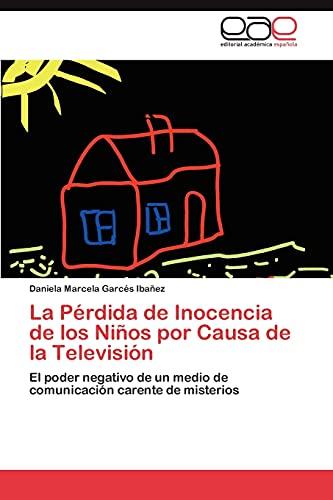 9783845492957: La Pérdida de Inocencia de los Niños por Causa de la Televisión: El poder negativo de un medio de comunicación carente de misterios (Spanish Edition)