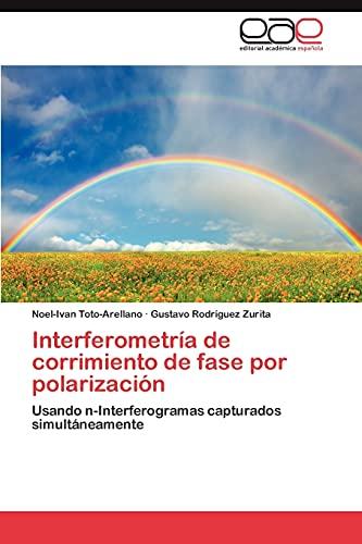 9783845493008: Interferometría de corrimiento de fase por polarización: Usando n-Interferogramas capturados simultáneamente (Spanish Edition)