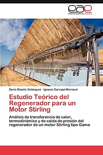 9783845493534: Estudio Teórico del Regenerador para un Motor Stirling: Análisis de transferencia de calor, termodinámico y de caída de presión del regenerador de un motor Stirling tipo Gama (Spanish Edition)