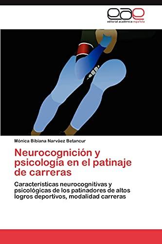 9783845493602: Neurocognición y psicología en el patinaje de carreras: Características neurocognitivas y psicológicas de los patinadores de altos logros deportivos, modalidad carreras (Spanish Edition)