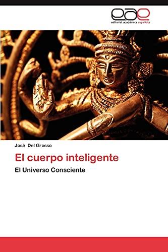 El cuerpo inteligente: El Universo Consciente (Spanish Edition): Josà Del Grosso