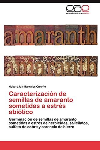 9783845494869: Caracterización de semillas de amaranto sometidas a estrés abiótico
