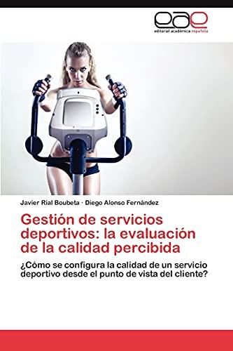 Gestion de Servicios Deportivos: La Evaluacion de La Calidad Percibida: Javier Rial Boubeta