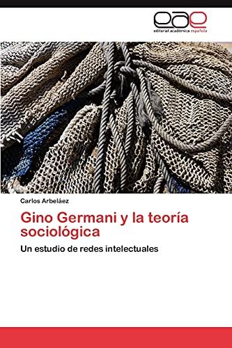 9783845495767: Gino Germani y la teoría sociológica: Un estudio de redes intelectuales (Spanish Edition)