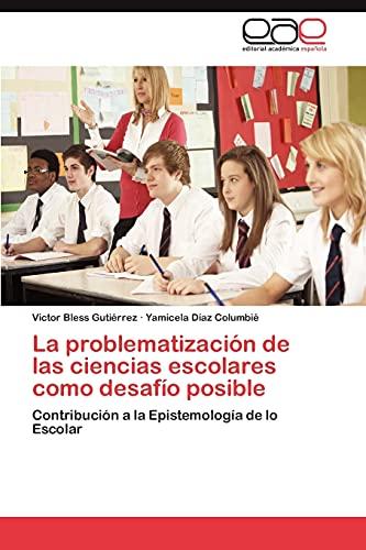 La Problematizacion de Las Ciencias Escolares Como Desafio Posible: Victor Bless Gutià rrez